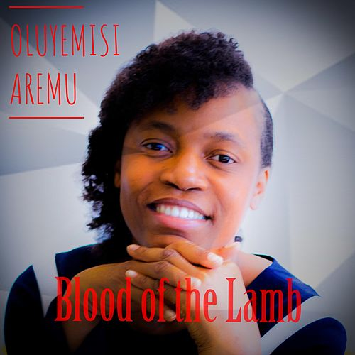 Blood of the Lamb by Oluyemisi Aremu