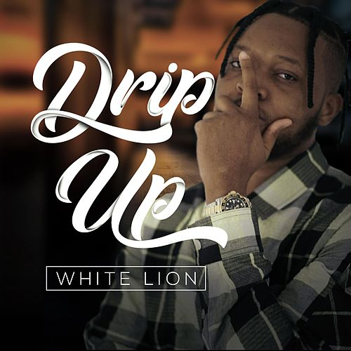 Drip Up by White Lion