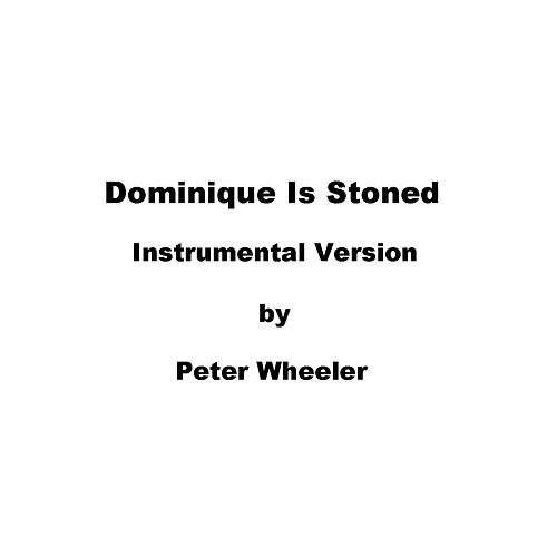 Dominique is Stoned (Instrumental Version) by Peter Wheeler