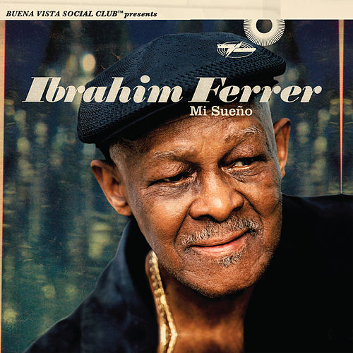 Mi Sueño (Buena Vista Social Club Presents) de Ibrahim Ferrer