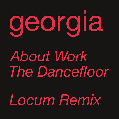 About Work The Dancefloor (Locum Remix) von Georgia