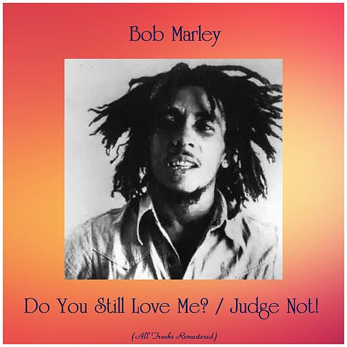 Do You Still Love Me? / Judge Not! (All Tracks Remastered) de Bob Marley