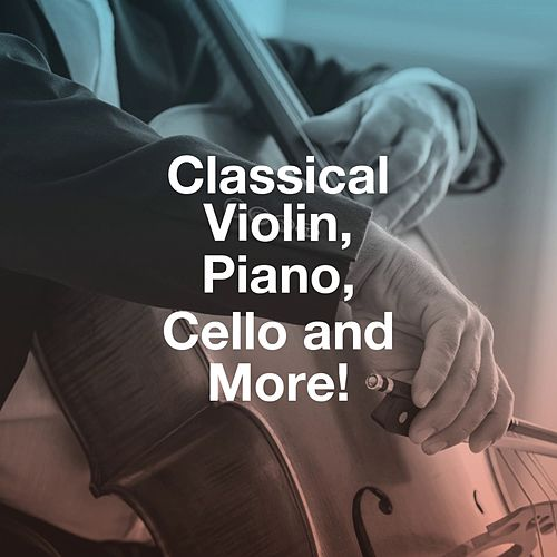 "Various Artists: ""Classical Violin, Piano, Cello and More!"""