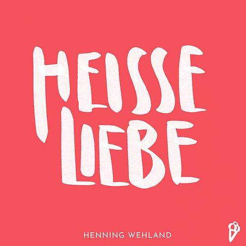 Heisse Liebe von Henning Wehland
