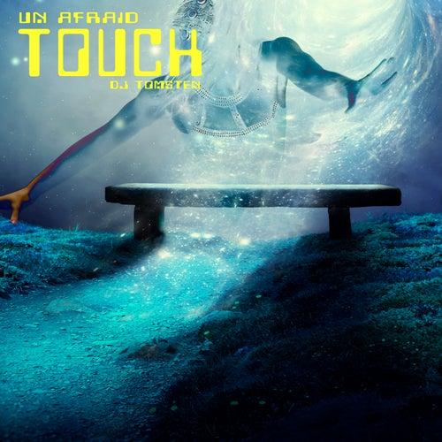 Un Afraid Touch by Dj tomsten