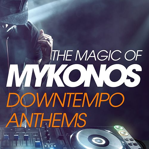 The Magic Of Mykonos Downtempo Anthems von Various Artists