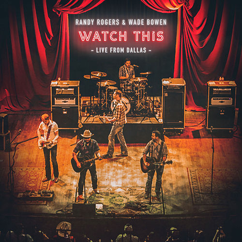 Watch This: Live from Dallas by The Randy Rogers Band