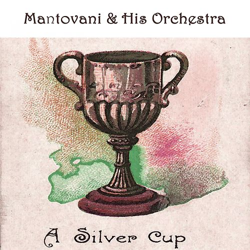 A Silver Cup by Mantovani & His Orchestra