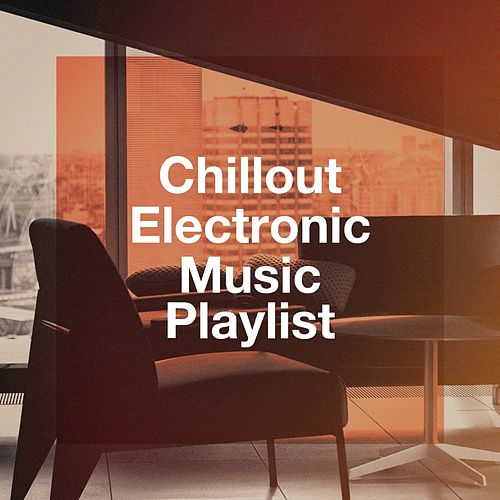 Chillout Electronic Music Playlist von Various Artists