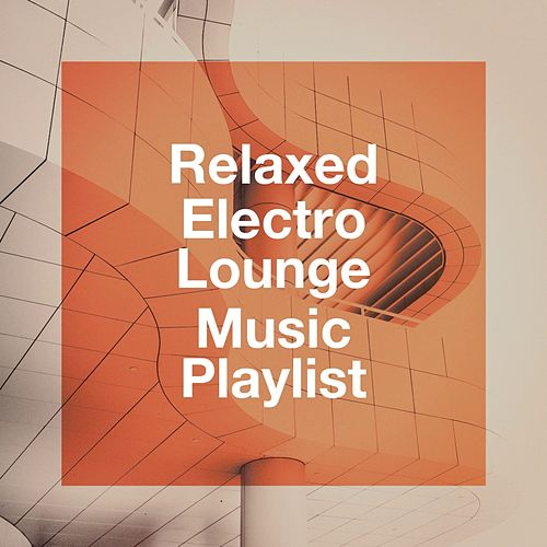 Relaxed Electro Lounge Music Playlist von Various Artists