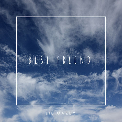 Best Friend by Lil Mazey