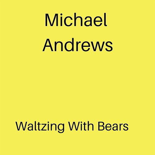 Waltzing With Bears by Michael Andrews