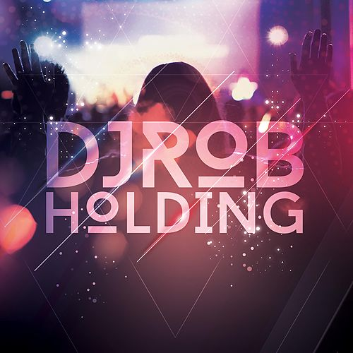 Holding by DJ Rob