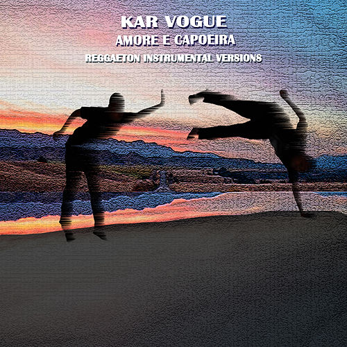 Amore E Capoeira (Reggaeton Instrumental Versions) by Kar Vogue