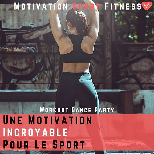 Une Motivation Incroyable Pour Le Sport (Workout Dance Party) de Motivation Sport Fitness