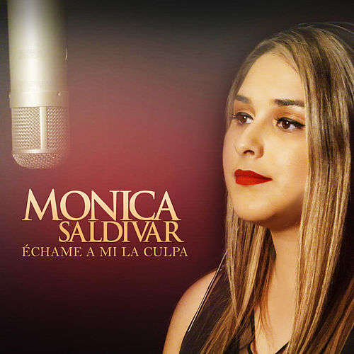 Echame a Mi La Culpa de Monica Saldivar