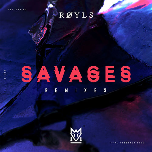 Savages (Remixes) by Røyls
