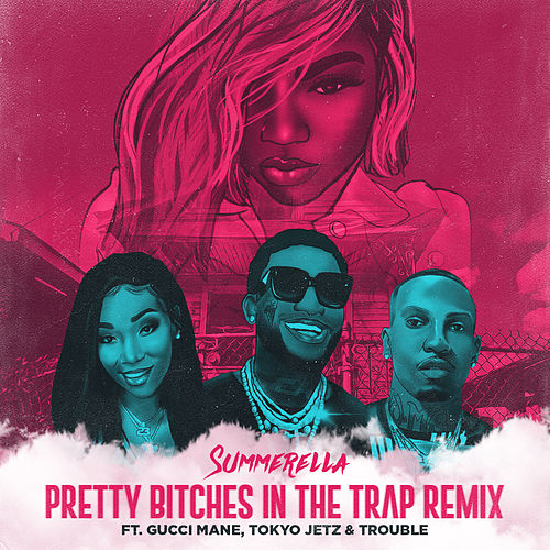 Pretty Bitches In The Trap (Extended Remix) [feat. Gucci Mane, Tokyo Jetz & Trouble] by Summerella