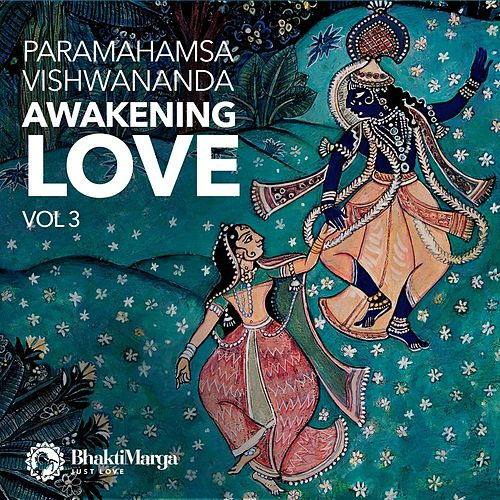 Paramahamsa Vishwananda: Awakening Love, Vol. 3 by Bhakti Marga
