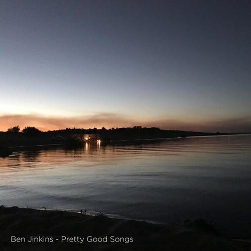 Pretty Good Songs by Ben Jinkins