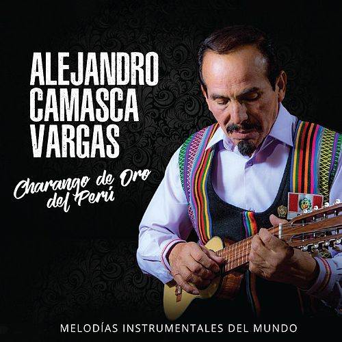 Charango de Oro del Perú: Melodías Instrumentales del Mundo by Alejandro Camasca Vargas