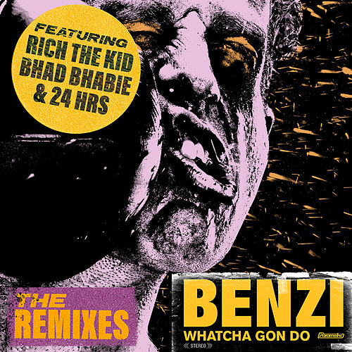 Whatcha Gon Do (feat. Bhad Bhabie, Rich The Kid & 24hrs) (The Remixes) by Benzi