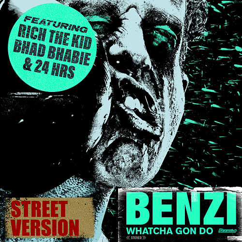 Whatcha Gon Do (feat. Bhad Bhabie, Rich The Kid & 24hrs) (Street Version) by Benzi