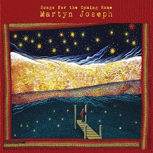 Songs for the Coming Home by Martyn Joseph