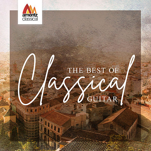 The Best of Classical Guitar by Various Artists