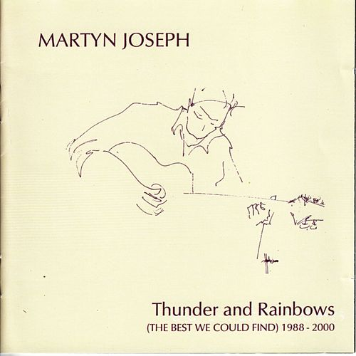Thunder and Rainbows (The Best We Could Find) by Martyn Joseph