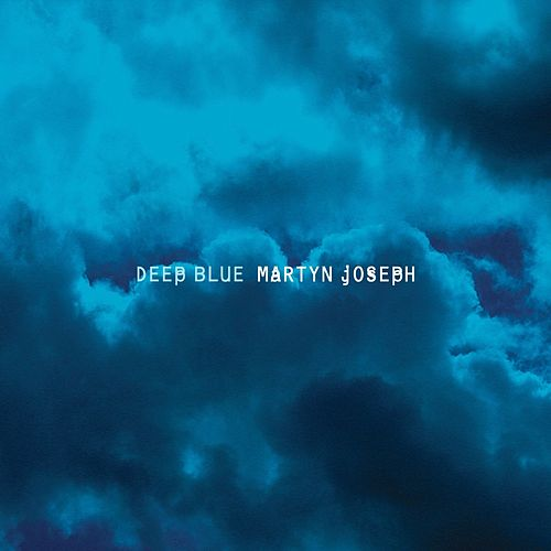 Deep Blue by Martyn Joseph
