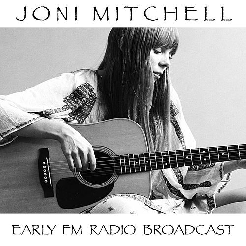 Joni Mitchell Early FM Radio Broadcast by Joni Mitchell