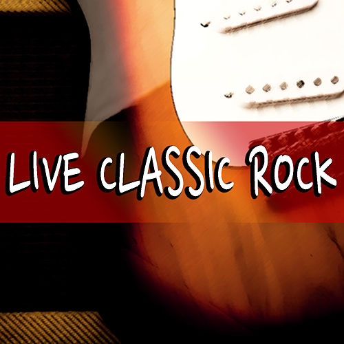 Live Classic Rock by Various Artists