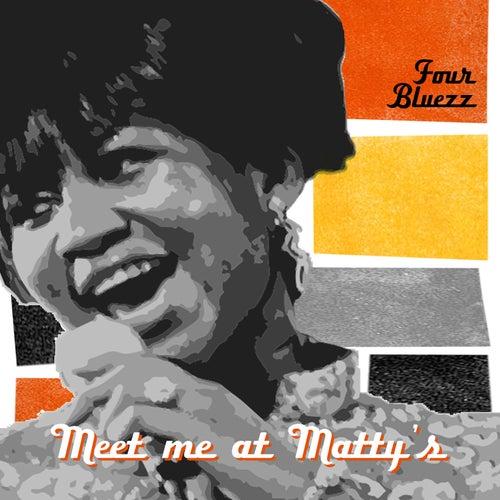 Meet me at Matty's by Four Bluezz
