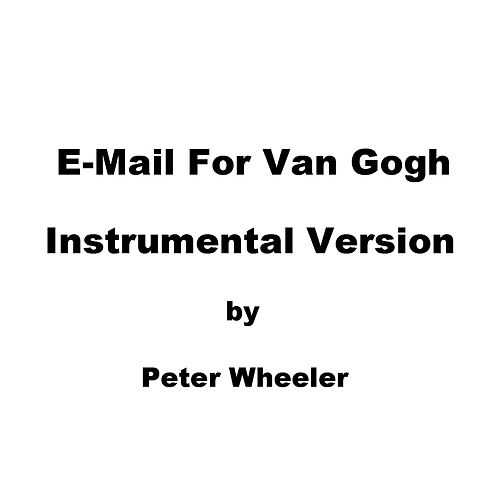 E-Mail for Van Gogh (Instrumental Version) by Peter Wheeler