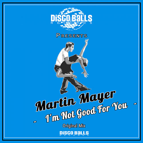 I'm Not Good For You by Martin Mayer