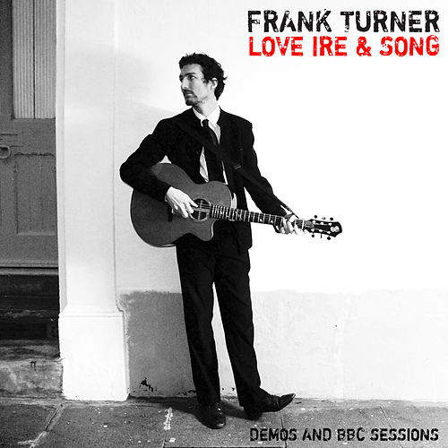Love Ire & Song: Tenth Anniversary Edition (Demos and BBC Sessions) by Frank Turner