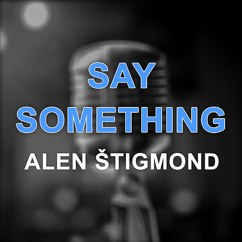 Say something (Acoustic Version) by Alen Štigmond