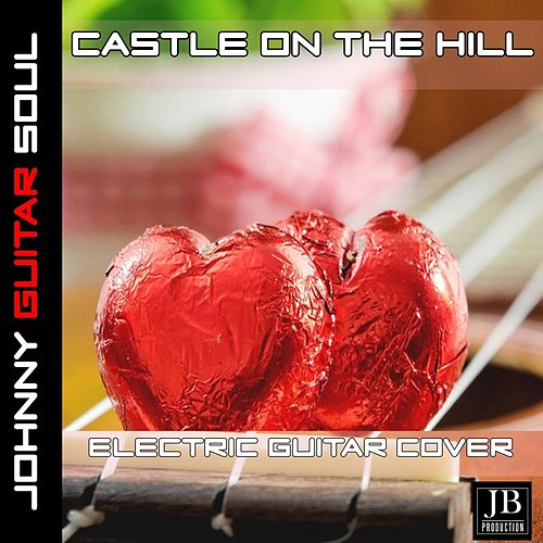 Castle On The Hill (Ed Sheeran) (Guitar Cover) by Johnny Guitar Soul