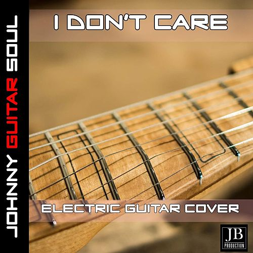 I Don't Care (Ed Sheeran Justin Bieber) (Electric Guitar Version) by Johnny Guitar Soul