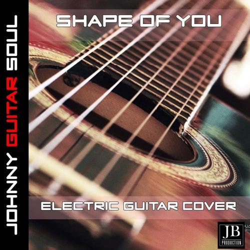 Shape Of (Ed Sheeran ) (Electric Guitar Cover) by Johnny Guitar Soul