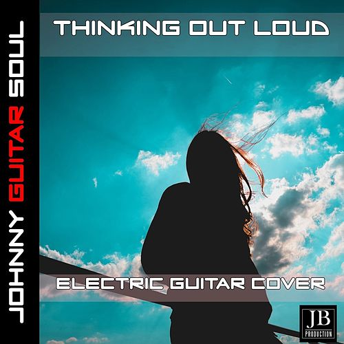 Thinking Out Loud (Ed Sheeran) (Electric Guitar Cover) by Johnny Guitar Soul