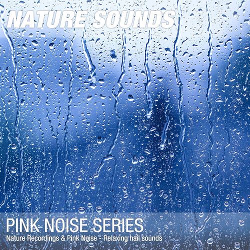 Nature Recordings & Pink Noise - Relaxing hail sounds by Nature Sounds (1)