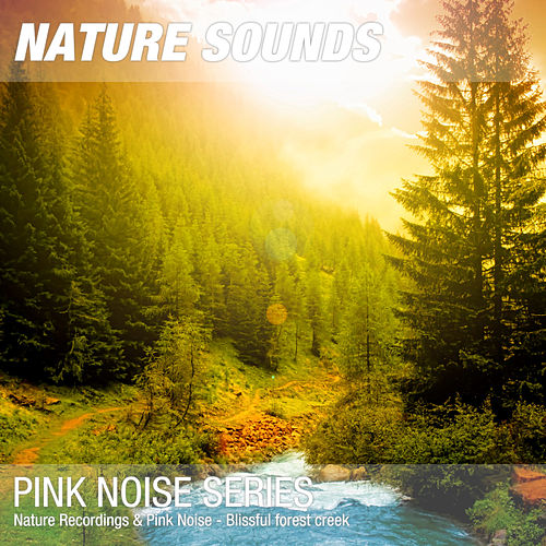 Nature Recordings & Pink Noise - Blissful forest creek by Nature