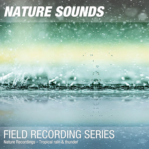 Nature Recordings - Tropical rain & thunder by Nature Sounds (1)