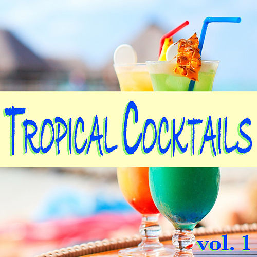 Tropical Cocktails vol. 1 by Various Artists