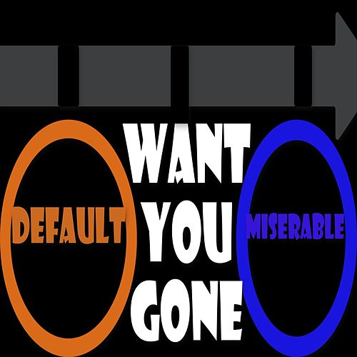 Want You Gone de Default Miserable