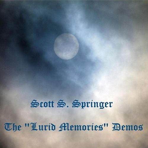 The 'Lurid Memories' Demos by Scott S. Springer