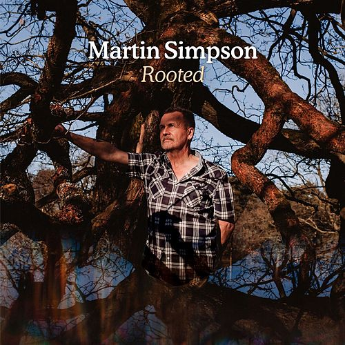 Rooted (Deluxe Version) by Martin Simpson