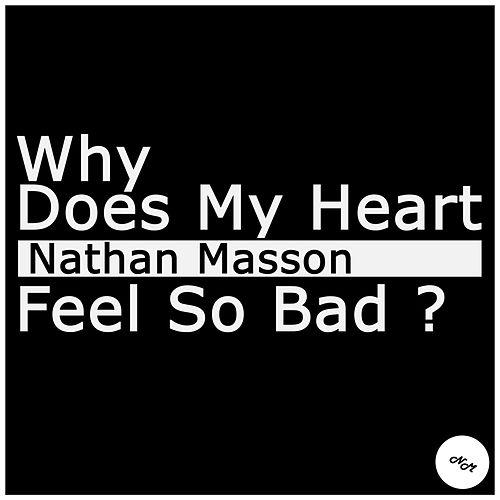 Why Does My Heart Feel So Bad? von Nathan Masson